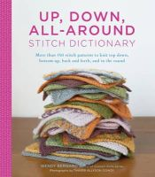 Wendy Bernard - Up, Down, All-Around Stitch Dictionary: More than 150 stitch patterns to knit top down, bottom up, back and forth, and in the round - 9781617690990 - V9781617690990