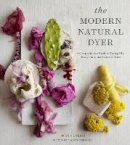 Vejar, Kristine - The Modern Natural Dyer: A Comprehensive Guide to Dyeing Silk, Wool, Linen, and Cotton at Home - 9781617691751 - V9781617691751