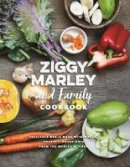 Marley, Ziggy - Ziggy Marley and Family Cookbook: Delicious Meals Made With Whole, Organic Ingredients from the Marley Kitchen - 9781617754838 - V9781617754838