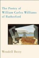 Berry, Wendell - The Poetry of William Carlos Williams of Rutherford - 9781619021532 - V9781619021532