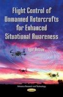 Igor Astrov Ph.D. (Tallinn University of Technology, Estonia) - Flight Control of Unmanned Rotorcrafts for Enhanced Situational Awareness - 9781619423114 - V9781619423114