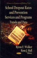 Byron F. Walker - School Dropout Rates & Prevention Services & Programs - 9781619428713 - V9781619428713
