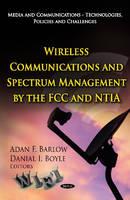Barlow, Adan F. - Wireless Communications & Spectrum Management by the FCC & NTIA - 9781619429970 - V9781619429970