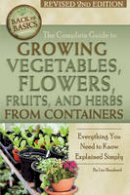 Shepherd, Lizz - The Complete Guide to Growing Vegetables, Flowers, Fruits, and Herbs from Containers - 9781620230145 - V9781620230145