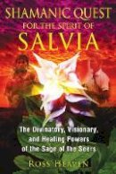 Heaven, Ross - Shamanic Quest for the Spirit of Salvia - 9781620550007 - V9781620550007