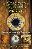 Lecouteux, Claude - The Tradition of Household Spirits: Ancestral Lore and Practices - 9781620551059 - V9781620551059