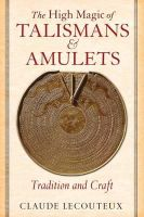 Lecouteux, Claude - The High Magic of Talismans and Amulets: Tradition and Craft - 9781620552797 - V9781620552797