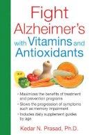 Prasad Ph.D., Kedar N. - Fight Alzheimer's with Vitamins and Antioxidants - 9781620553176 - V9781620553176