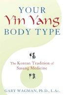 Gary M Wagman - Your Yin Yang Body Type: The Korean Tradition of Sasang Medicine - 9781620553701 - V9781620553701