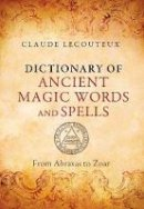 Lecouteux, Claude - Dictionary of Ancient Magic Words and Spells - 9781620553749 - V9781620553749