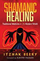 Beery, Itzhak - Shamanic Healing: Traditional Medicine for the Modern World - 9781620553763 - V9781620553763