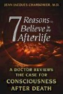Charbonier M.D., Jean Jacques - 7 Reasons to Believe in the Afterlife: A Doctor Reviews the Case for Consciousness after Death - 9781620553800 - V9781620553800