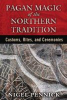 Pennick, Nigel - Pagan Magic of the Northern Tradition: Customs, Rites, and Ceremonies - 9781620553893 - V9781620553893