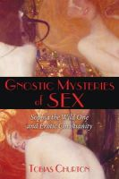 Churton, Tobias - Gnostic Mysteries of Sex: Sophia the Wild One and Erotic Christianity - 9781620554210 - V9781620554210