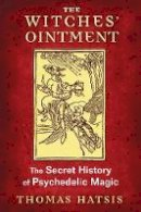 Hatsis, Thomas - The Witches' Ointment: The Secret History of Psychedelic Magic - 9781620554739 - V9781620554739