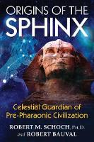 Schoch Ph.D., Robert M., Bauval, Robert - Origins of the Sphinx: Celestial Guardian of Pre-Pharaonic Civilization - 9781620555255 - V9781620555255