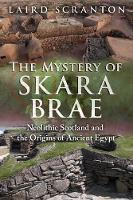 Scranton, Laird - The Mystery of Skara Brae: Neolithic Scotland and the Origins of Ancient Egypt - 9781620555736 - V9781620555736