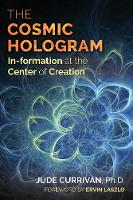 Jude Currivan - The Cosmic Hologram: In-formation at the Center of Creation - 9781620556603 - V9781620556603