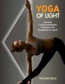 Wills, Pauline - Yoga of Light: Awaken Chakra Energies through the Triangles of Light - 9781620559444 - V9781620559444
