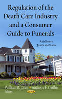 JONES W.B. - Regulation of the Death Care Industry & a Consumer Guide to Funerals - 9781620814475 - V9781620814475
