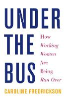 Fredrickson, Caroline - Under the Bus: How Working Women Are Being Run Over - 9781620972533 - V9781620972533