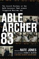 Nate Jones - Able Archer 83: The Secret History of the NATO Exercise That Almost Triggered Nuclear War - 9781620972618 - V9781620972618