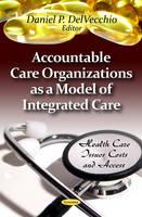 Daniel P. Delvecchio - Accountable Care Organizations as a Model of Integrated Care - 9781621001201 - V9781621001201
