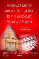 FRANCIS A.T. - Mortgage Reform and the Federal Role in the Secondary Mortgage Market - 9781621008613 - V9781621008613