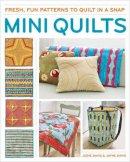 Davis, Jodie, Davis, Jayne - Mini Quilts: Fun patterns to quilt in a snap - 9781621137962 - V9781621137962