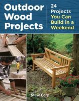 Cory, Steve, D.I.Y. Writing.com - Outdoor Wood Projects: 24 Projects You Can Build in a Weekend - 9781621138082 - V9781621138082