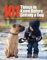 Ewing, Susan - 101 Things to Know Before Getting a Dog: The Essential Guide to Preparing Your Family and Home for a Canine Companion - 9781621871231 - V9781621871231