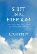 Kelly, Loch - Shift into Freedom: The Science and Practice of Open-Hearted Awareness - 9781622033508 - V9781622033508