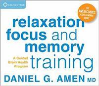 Amen  MD, Daniel G. - Relaxation, Focus, and Memory Training: A Guided Brain Health Program (Amen Clinics Audio Learning Series) - 9781622035021 - V9781622035021