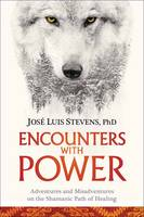 Stevens Ph.D., José Luis - Encounters with Power: Adventures and Misadventures on the Shamanic Path of Healing - 9781622037933 - V9781622037933