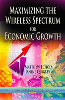 ECHOLS M. - Maximizing the Wireless Spectrum for Economic Growth - 9781622579419 - V9781622579419