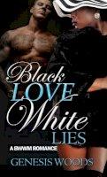 Woods, Genesis - Black Love, White Lies: A BWWM Romance - 9781622867943 - V9781622867943