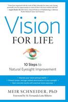 Schneider Ph.D., Meir - Vision for Life, Revised Edition: Ten Steps to Natural Eyesight Improvement - 9781623170080 - V9781623170080