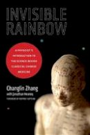 Zhang, Changlin, Heaney, Jonathan - Invisible Rainbow: A Physicist's Introduction to the Science behind Classical Chinese Medicine - 9781623170103 - V9781623170103