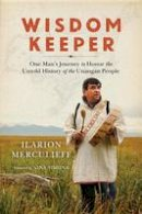 Merculieff, Ilarion - Wisdom Keeper: One Man's Journey to Honor the Untold History of the Unangan People - 9781623170493 - V9781623170493