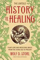 Wolf D. Storl - The Untold History of Healing: Plant Lore and Medicinal Magic from the Stone Age to Present - 9781623170936 - 9781623170936