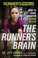 Brown, Jeff, Neporent, Liz - Runner's World The Runner's Brain: How to Think Smarter to Run Better - 9781623363475 - V9781623363475