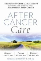 Lemole, Gerald, McKee, Dwight, Mehta, Pallav - After Cancer Care: The Definitive Self-Care Guide to Getting and Staying Well for Patients after Cancer - 9781623365028 - V9781623365028