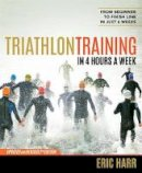 Harr, Eric - Triathlon Training in 4 Hours a Week: From Beginner to Finish Line in Just 6 Weeks - 9781623365592 - V9781623365592