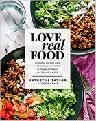 Taylor, Kathryne - Love Real Food: More Than 100 Feel-Good Vegetarian Favorites to Delight the Senses and Nourish the Body - 9781623367411 - V9781623367411