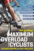 DeVore, Jacques, Wallack, Roy M. - Bicycling Maximum Overload for Cyclists: A Radical Strength-Based Program for Improved Speed and Endurance in Half the Time - 9781623367749 - V9781623367749