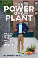 Ritz, Stephen - The Power of a Plant: A Teacher's Odyssey to Grow Healthy Minds and Schools - 9781623368647 - V9781623368647
