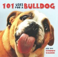 Editors, WCP - 101 Uses for a Bulldog - 9781623434182 - V9781623434182