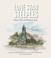 Christensen, Pixie - Lone Star Steeples: Historic Places of Worship in Texas (Clayton Wheat Williams Texas Life Series) - 9781623493936 - V9781623493936