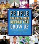 Rhatigan, Joe - People You Gotta Meet Before You Grow Up: Get to Know the Movers and Shakers, Heroes and Hotshots in Your Hometown - 9781623540043 - V9781623540043