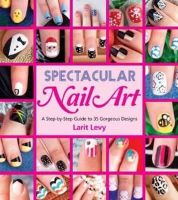 Levy, Larit - Spectacular Nail Art: A Step-by-Step Guide to 35 Gorgeous Designs - 9781623540258 - V9781623540258
